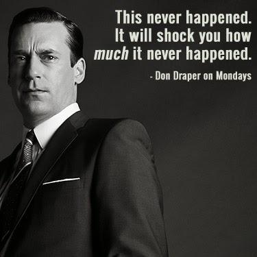 Don Draper on Mondays